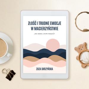"""E-book """"Złość i trudne emocje w macierzyństwie. Jak sobie z nimi radzić?"""" + karty pracy i ściągi do druku"""